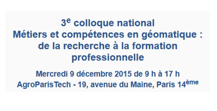 Colloque Métiers et Compétences en Géomatique 2015 - Afigéo / AgroParisTech